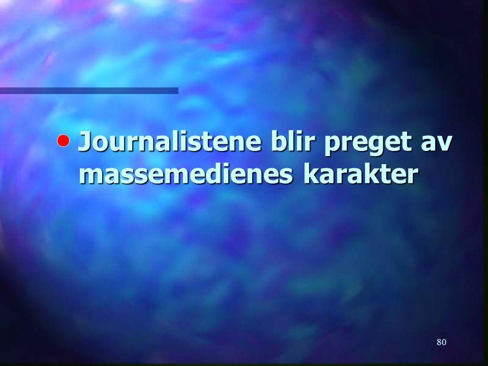 Journalistene blir preget av massemedienes karakter