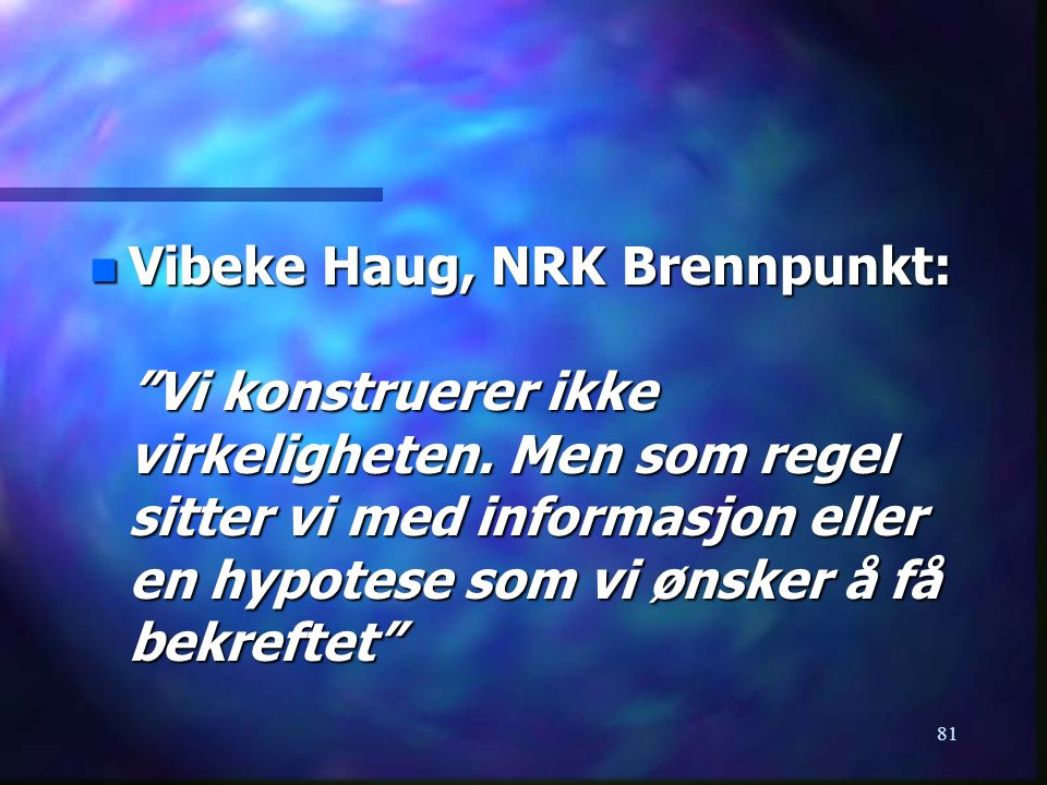 Vibeke Haug, NRK Brennpunkt: Vi konstruerer ikke virkeligheten