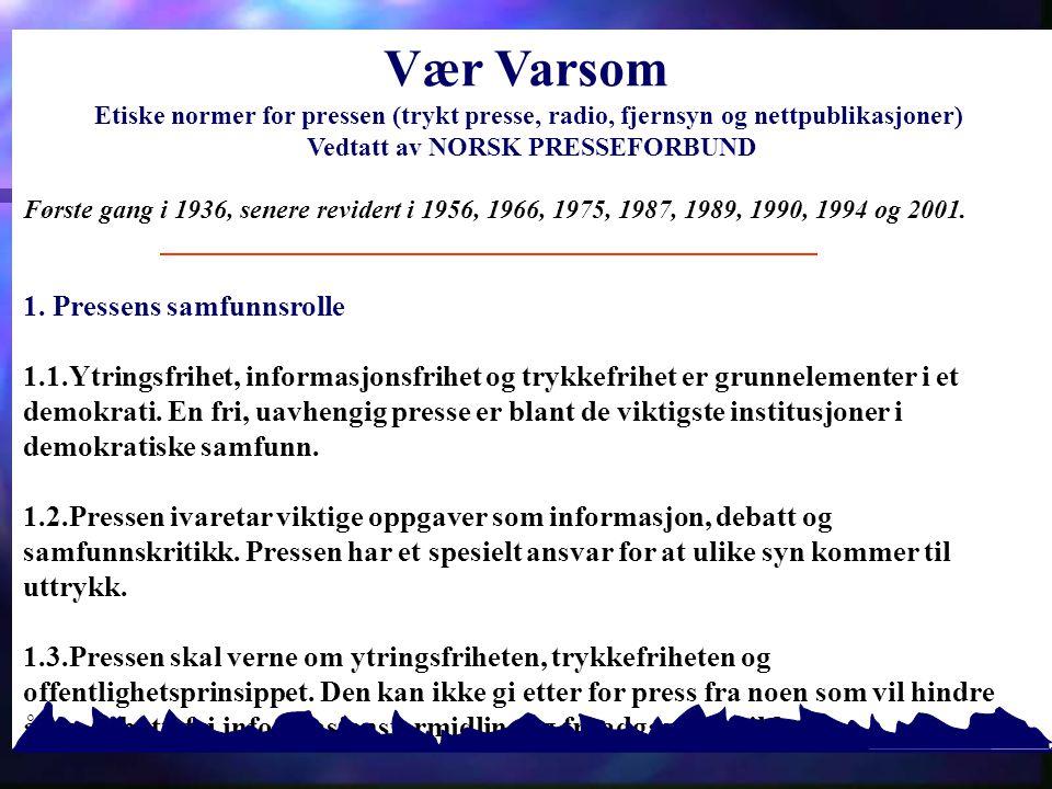 Vær Varsom Etiske normer for pressen (trykt presse, radio, fjernsyn og nettpublikasjoner) Vedtatt av NORSK PRESSEFORBUND.