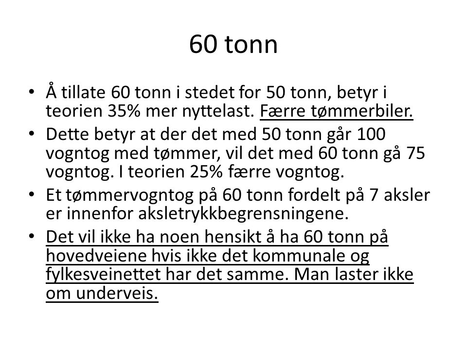 60 tonn Å tillate 60 tonn i stedet for 50 tonn, betyr i teorien 35% mer nyttelast. Færre tømmerbiler.