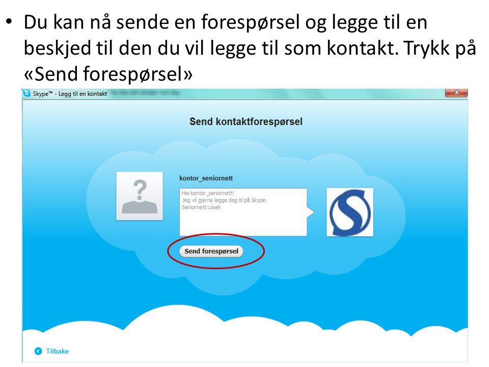Du kan nå sende en forespørsel og legge til en beskjed til den du vil legge til som kontakt.