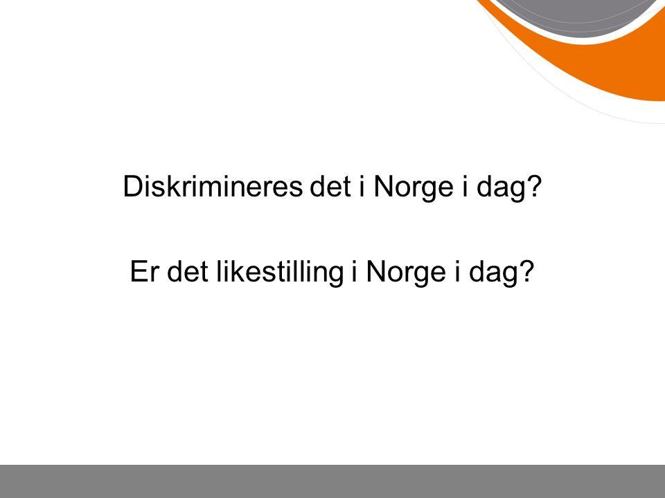 Diskrimineres det i Norge i dag Er det likestilling i Norge i dag