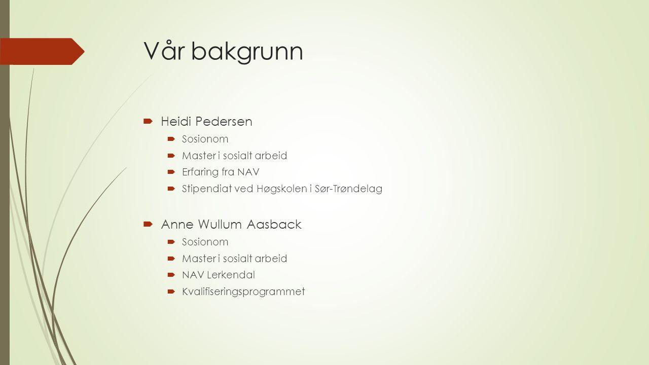 Vår bakgrunn Heidi Pedersen Anne Wullum Aasback Sosionom