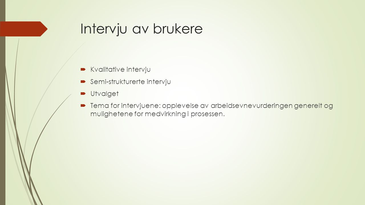 Intervju av brukere Kvalitative intervju Semi-strukturerte intervju