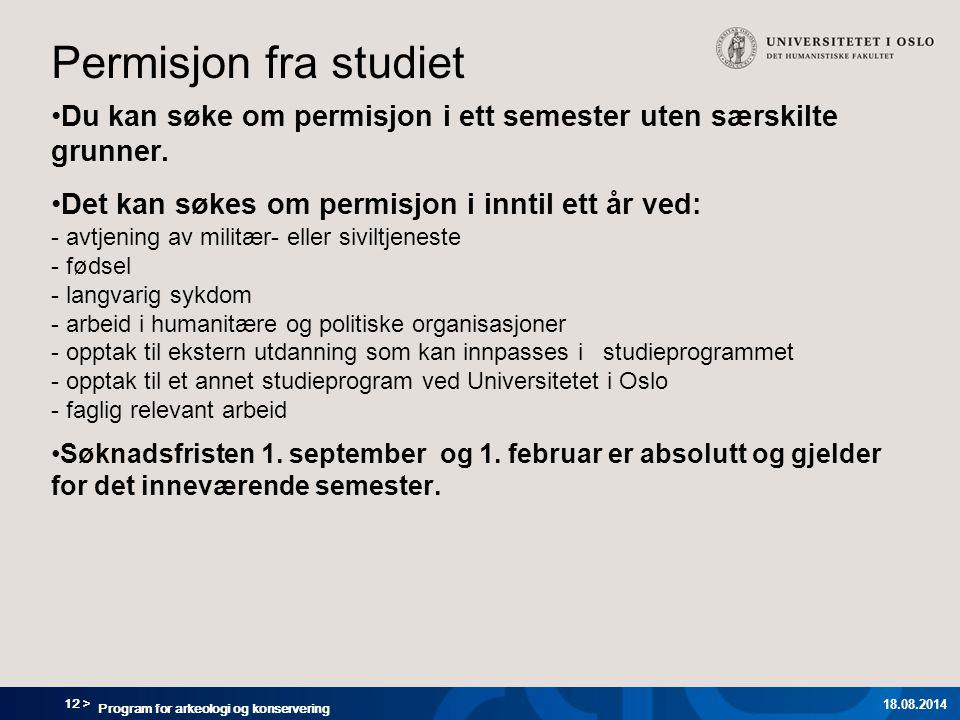 Permisjon fra studiet Du kan søke om permisjon i ett semester uten særskilte grunner.