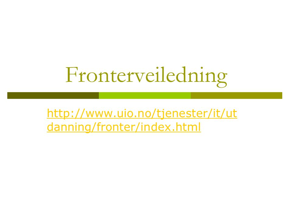Fronterveiledning http://www.uio.no/tjenester/it/utdanning/fronter/index.html