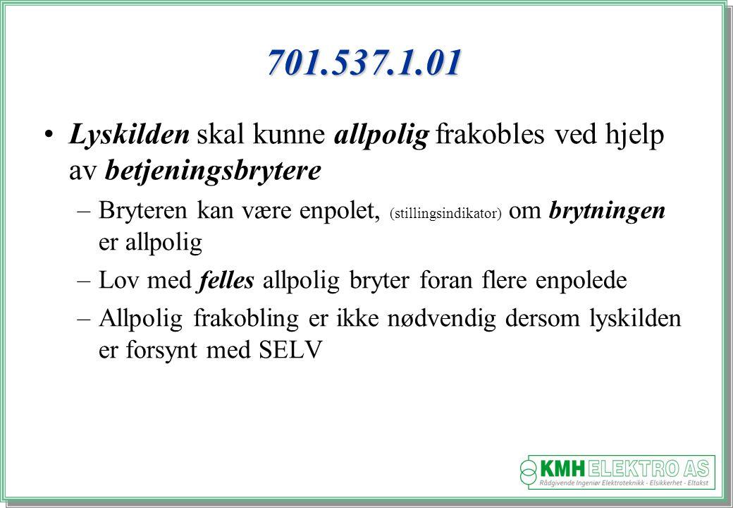 701.537.1.01 Lyskilden skal kunne allpolig frakobles ved hjelp av betjeningsbrytere.