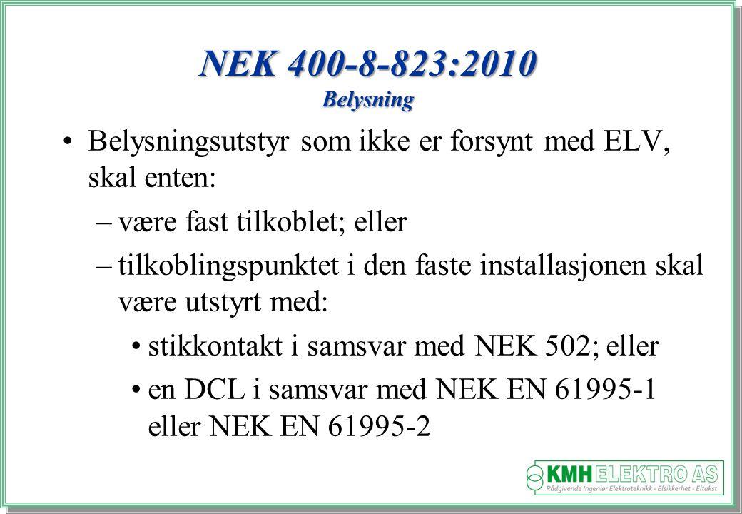 NEK 400-8-823:2010 Belysning Belysningsutstyr som ikke er forsynt med ELV, skal enten: være fast tilkoblet; eller.