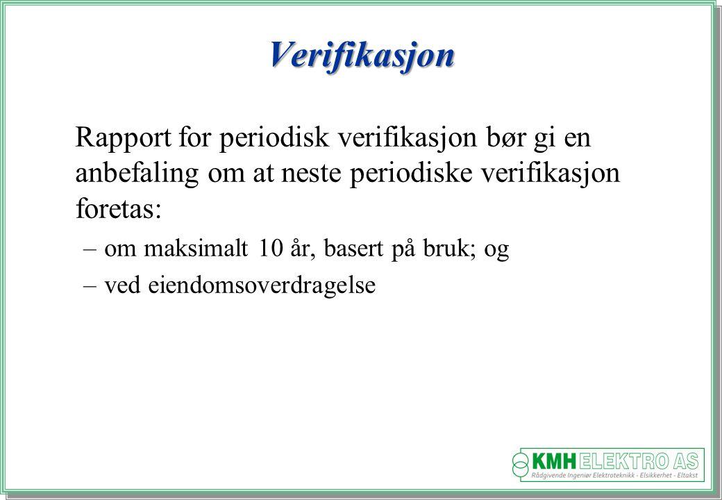 Verifikasjon Rapport for periodisk verifikasjon bør gi en anbefaling om at neste periodiske verifikasjon foretas: