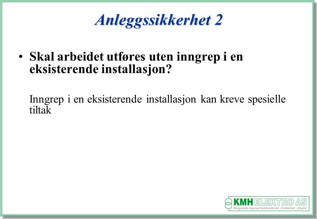 Anleggssikkerhet 2 Skal arbeidet utføres uten inngrep i en eksisterende installasjon