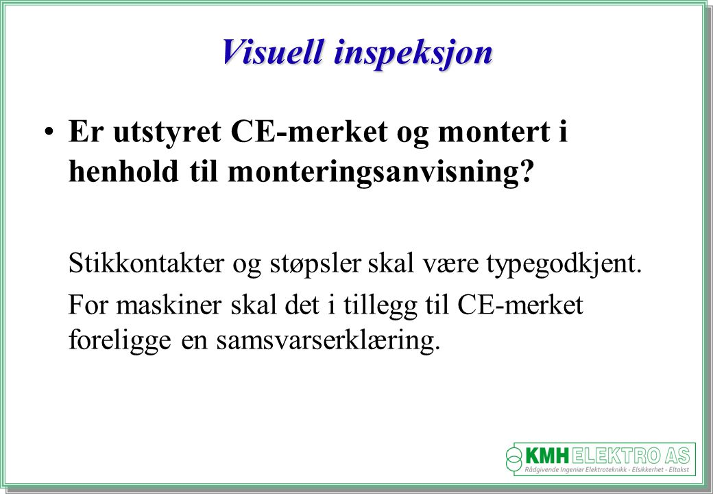 Visuell inspeksjon Er utstyret CE-merket og montert i henhold til monteringsanvisning Stikkontakter og støpsler skal være typegodkjent.