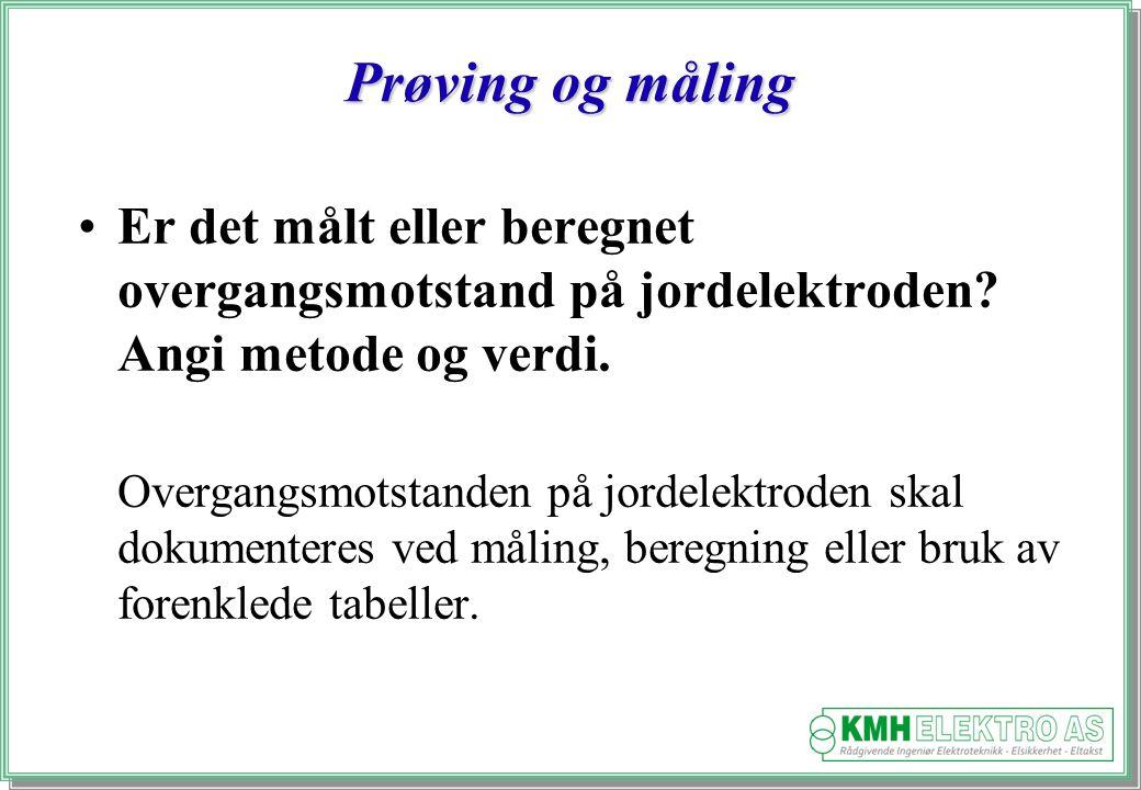 Prøving og måling Er det målt eller beregnet overgangsmotstand på jordelektroden Angi metode og verdi.