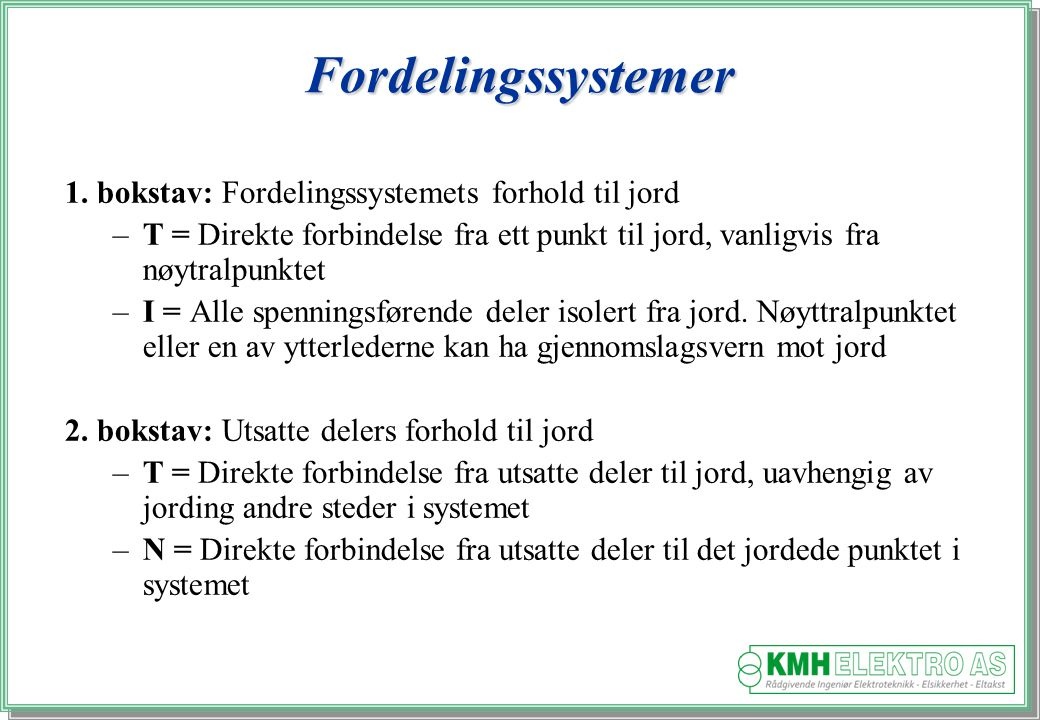 Fordelingssystemer 1. bokstav: Fordelingssystemets forhold til jord