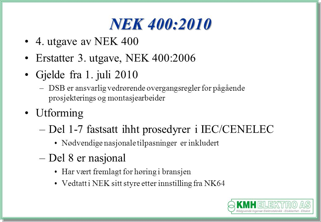 NEK 400:2010 4. utgave av NEK 400 Erstatter 3. utgave, NEK 400:2006