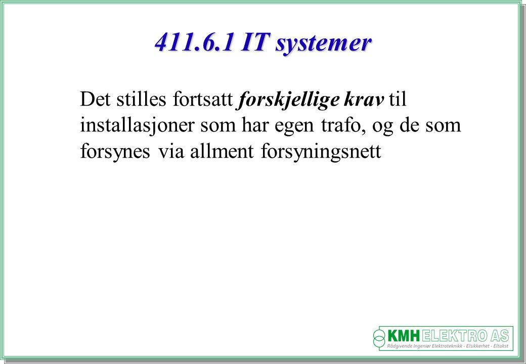 411.6.1 IT systemer Det stilles fortsatt forskjellige krav til installasjoner som har egen trafo, og de som forsynes via allment forsyningsnett.