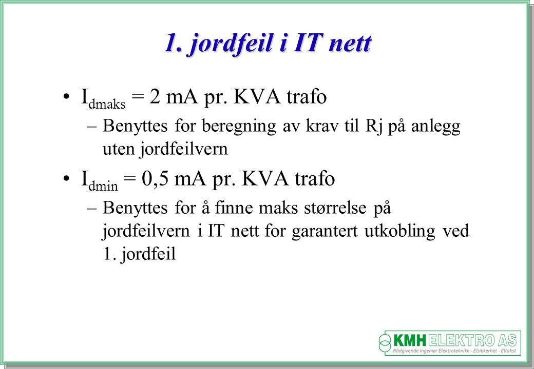 1. jordfeil i IT nett Idmaks = 2 mA pr. KVA trafo