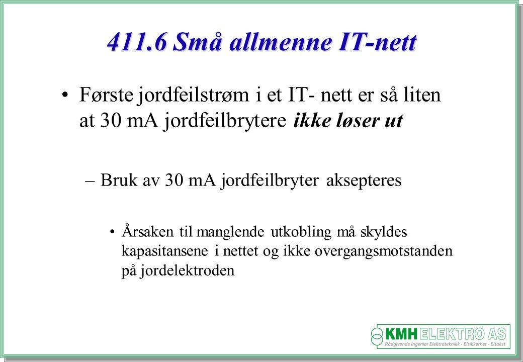 411.6 Små allmenne IT-nett Første jordfeilstrøm i et IT- nett er så liten at 30 mA jordfeilbrytere ikke løser ut.