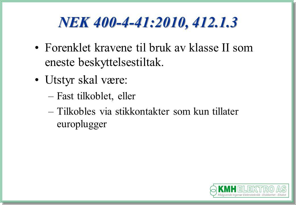 NEK 400-4-41:2010, 412.1.3 Forenklet kravene til bruk av klasse II som eneste beskyttelsestiltak. Utstyr skal være: