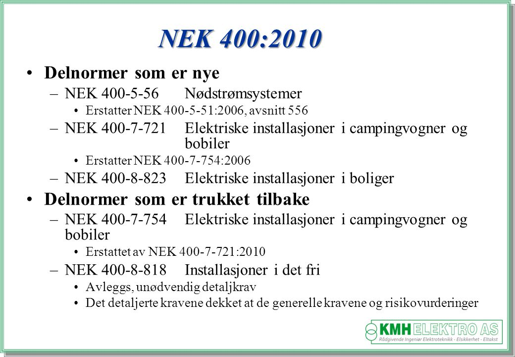 NEK 400:2010 Delnormer som er nye Delnormer som er trukket tilbake
