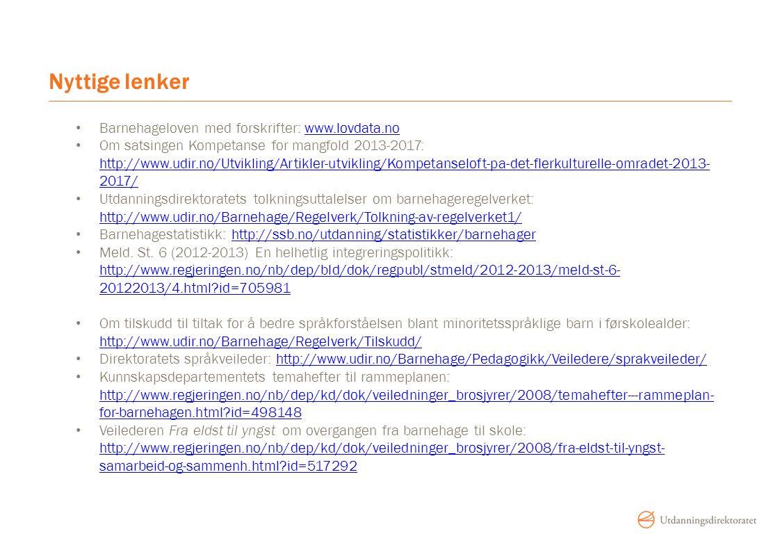 Nyttige lenker Barnehageloven med forskrifter: www.lovdata.no