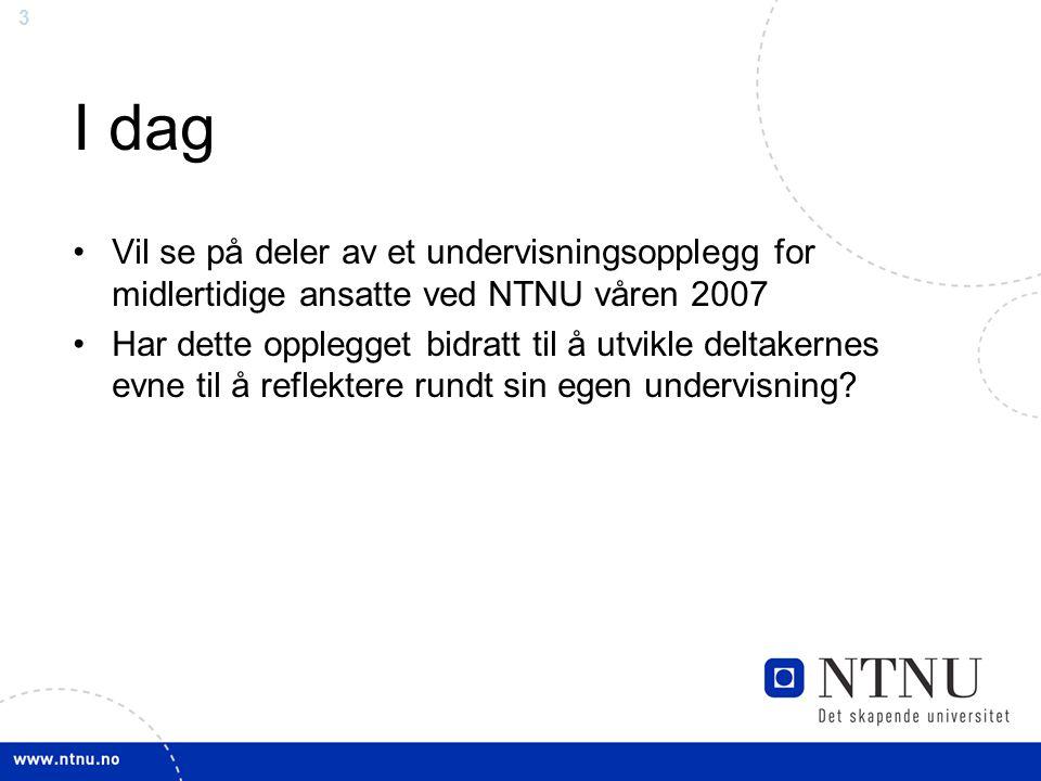I dag Vil se på deler av et undervisningsopplegg for midlertidige ansatte ved NTNU våren 2007.