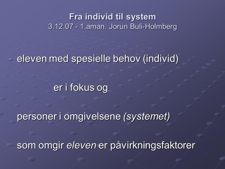 Fra individ til system 3.12.07 - 1.aman. Jorun Buli-Holmberg