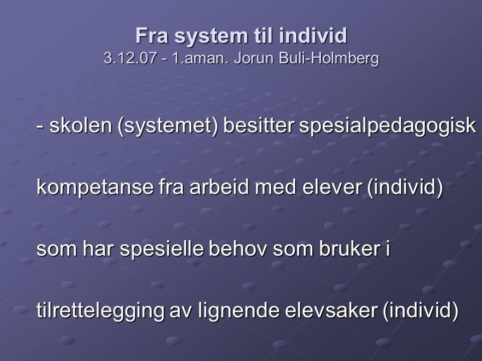 Fra system til individ 3.12.07 - 1.aman. Jorun Buli-Holmberg