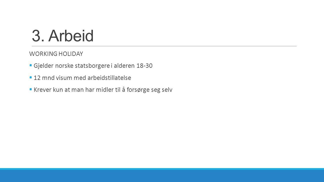 3. Arbeid WORKING HOLIDAY Gjelder norske statsborgere i alderen 18-30
