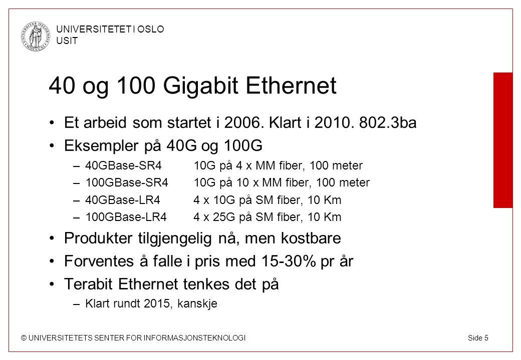 40 og 100 Gigabit Ethernet Et arbeid som startet i 2006. Klart i 2010. 802.3ba. Eksempler på 40G og 100G.