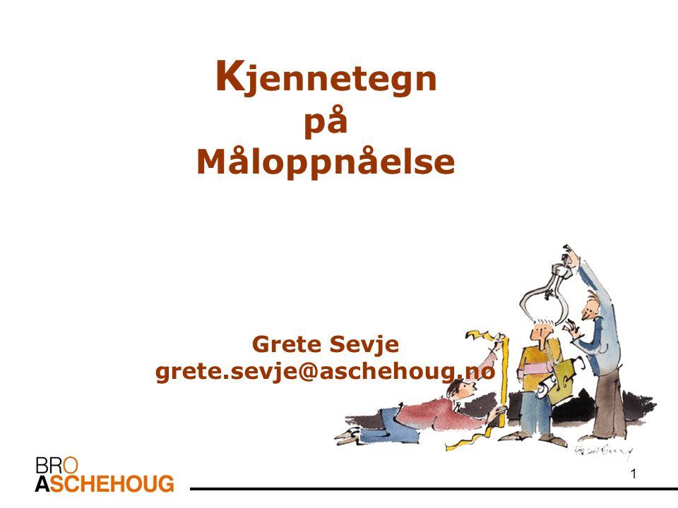 Kjennetegn på Måloppnåelse Grete Sevje grete.sevje@aschehoug.no 1