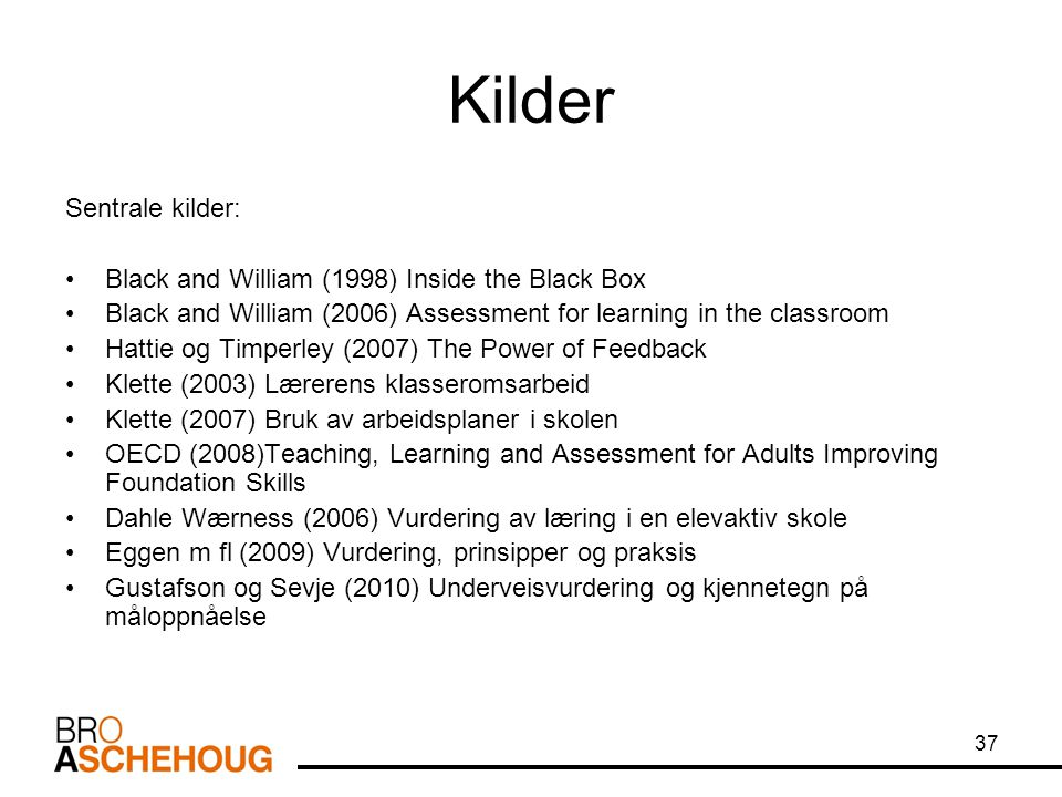 Kilder Sentrale kilder: Black and William (1998) Inside the Black Box