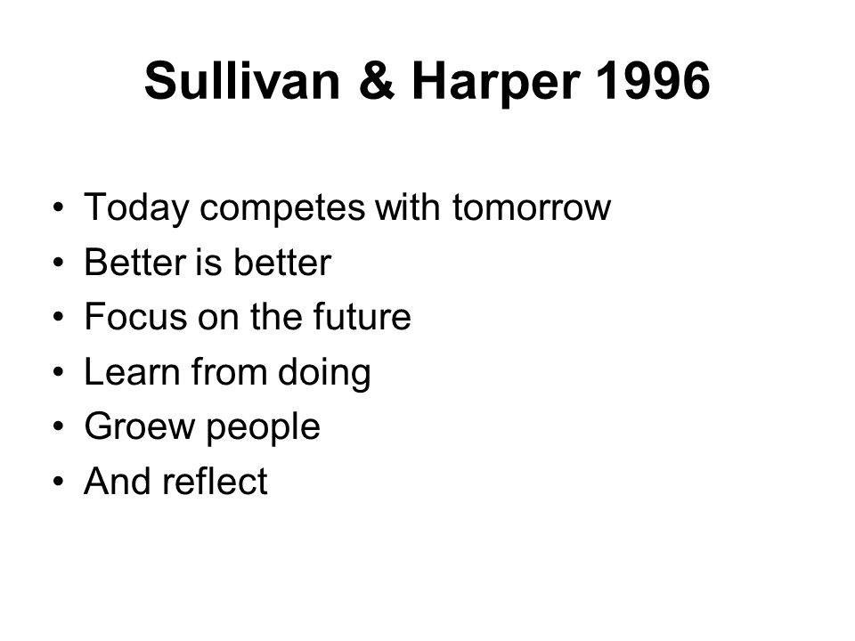 Sullivan & Harper 1996 Today competes with tomorrow Better is better