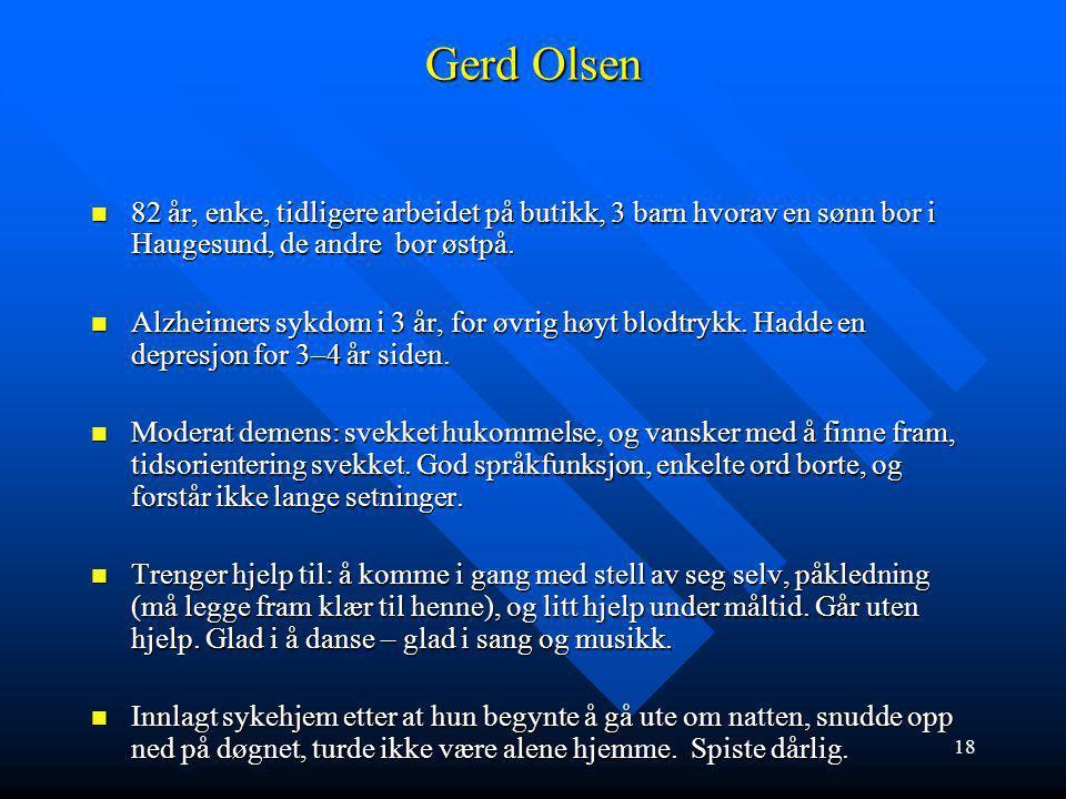 Gerd Olsen 82 år, enke, tidligere arbeidet på butikk, 3 barn hvorav en sønn bor i Haugesund, de andre bor østpå.