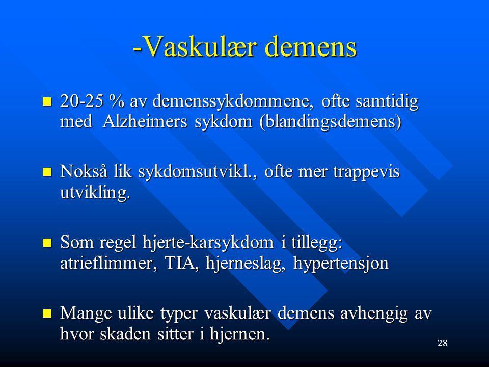 -Vaskulær demens 20-25 % av demenssykdommene, ofte samtidig med Alzheimers sykdom (blandingsdemens)