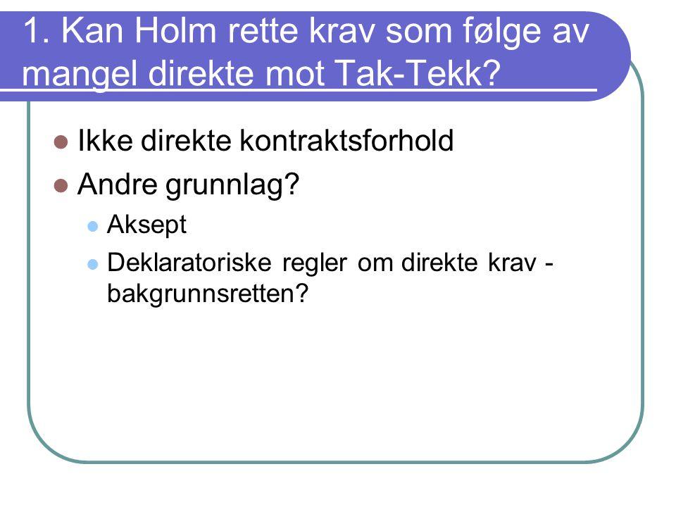 1. Kan Holm rette krav som følge av mangel direkte mot Tak-Tekk