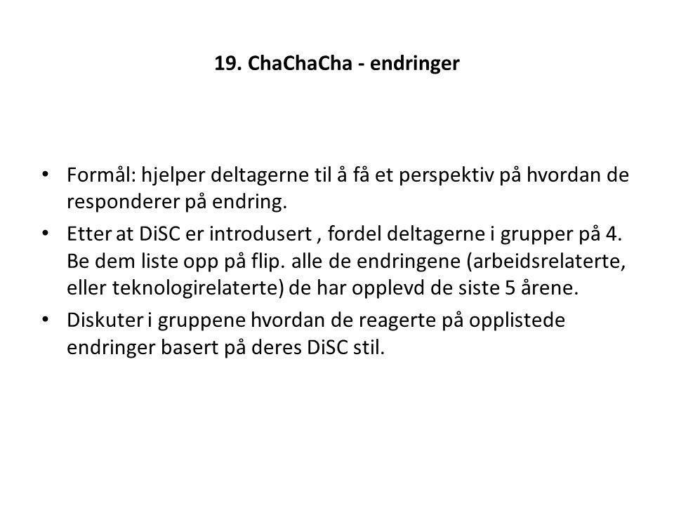 19. ChaChaCha - endringer Formål: hjelper deltagerne til å få et perspektiv på hvordan de responderer på endring.