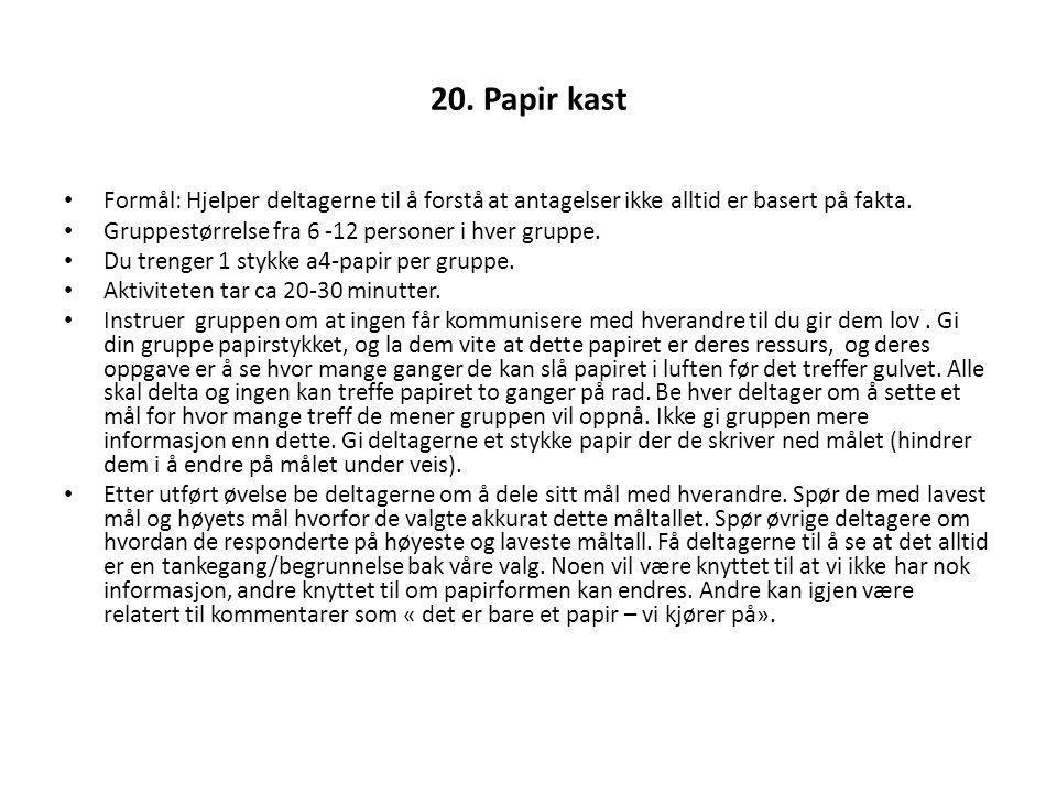 20. Papir kast Formål: Hjelper deltagerne til å forstå at antagelser ikke alltid er basert på fakta.