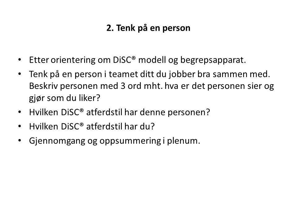 2. Tenk på en person Etter orientering om DiSC® modell og begrepsapparat.