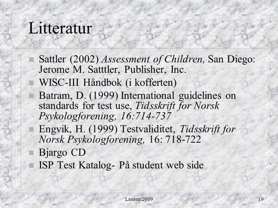 Litteratur Sattler (2002) Assessment of Children, San Diego: Jerome M. Satttler, Publisher, Inc. WISC-III Håndbok (i kofferten)