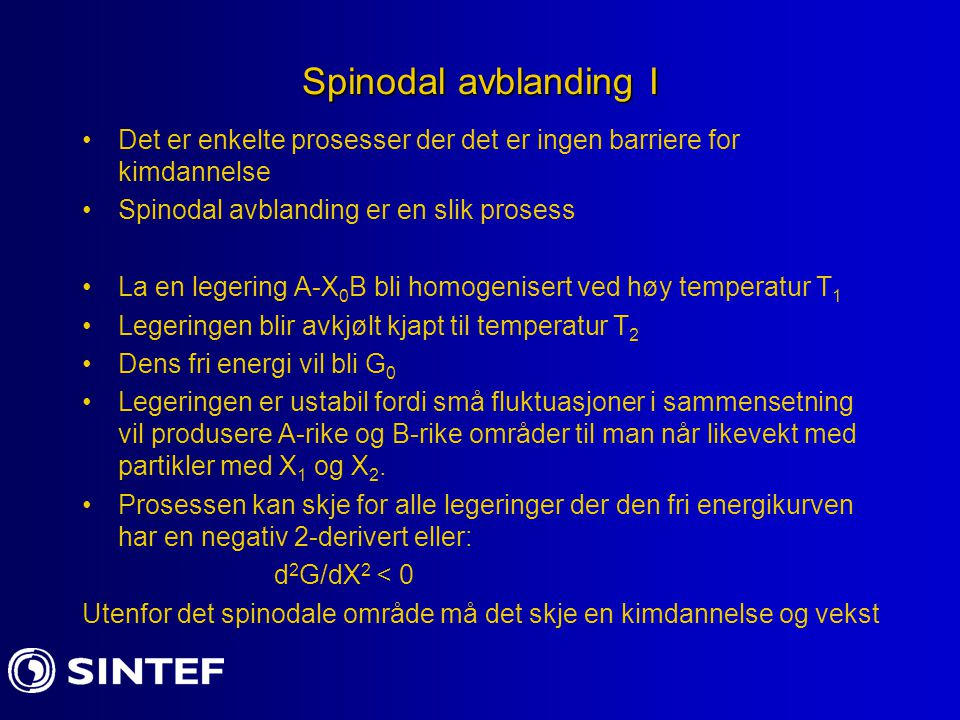 Spinodal avblanding I Det er enkelte prosesser der det er ingen barriere for kimdannelse. Spinodal avblanding er en slik prosess.