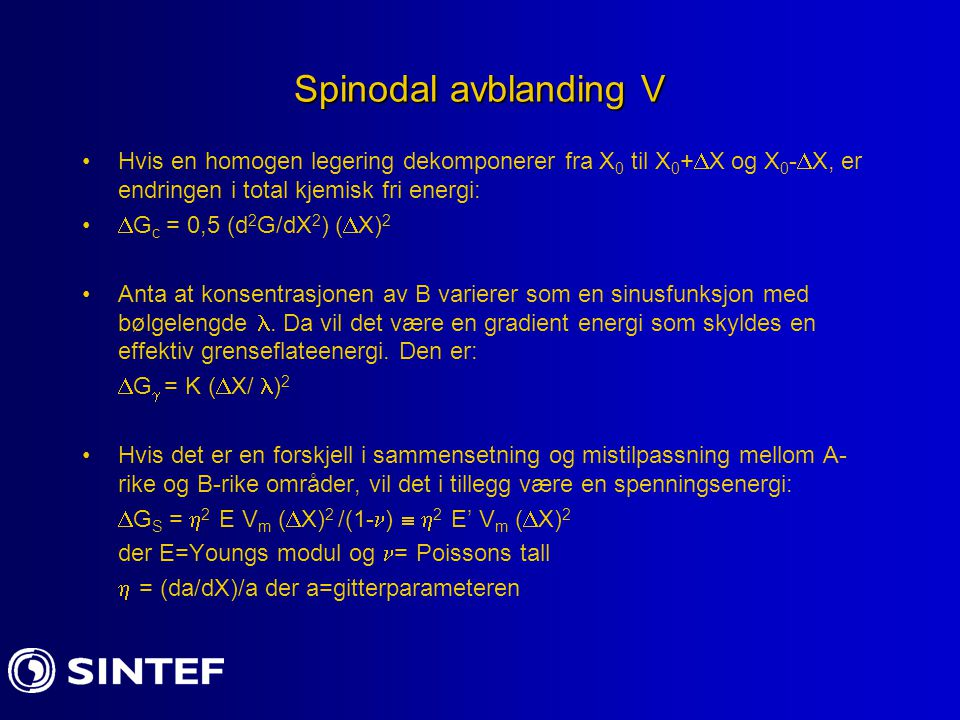 Spinodal avblanding V Hvis en homogen legering dekomponerer fra X0 til X0+X og X0-X, er endringen i total kjemisk fri energi: