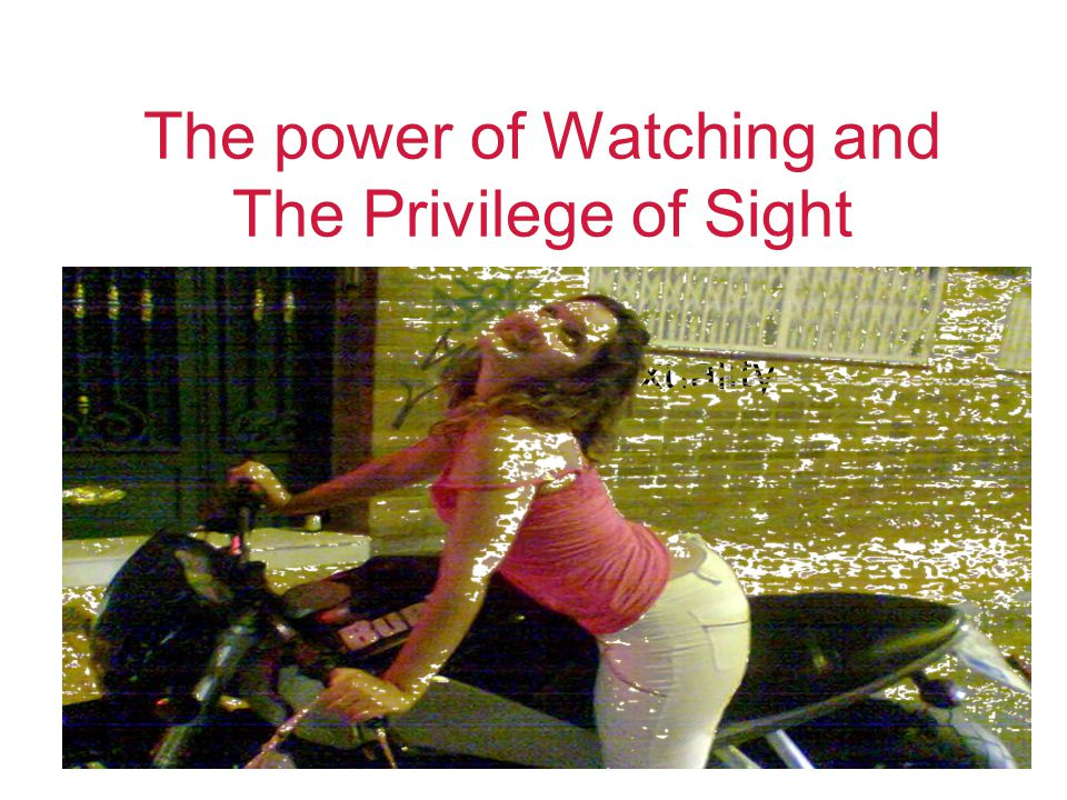 The power of Watching and The Privilege of Sight