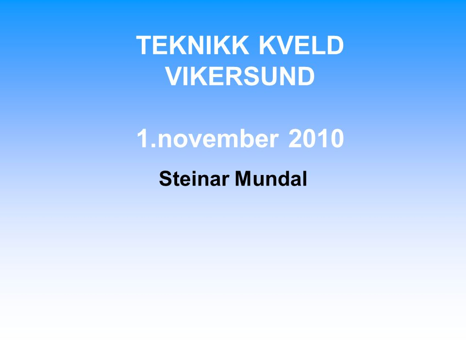 TEKNIKK KVELD VIKERSUND 1.november 2010