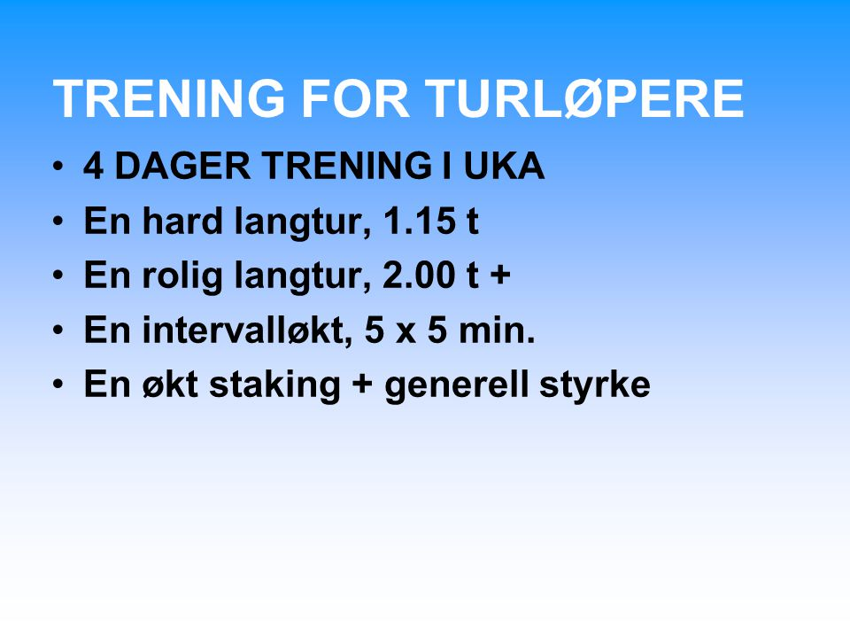 TRENING FOR TURLØPERE 4 DAGER TRENING I UKA En hard langtur, 1.15 t