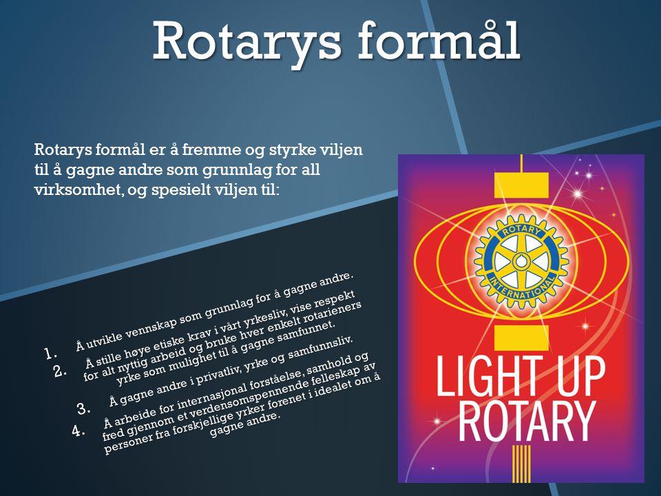 Rotarys formål Rotarys formål er å fremme og styrke viljen til å gagne andre som grunnlag for all virksomhet, og spesielt viljen til: