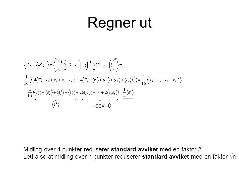 Regner ut =cov=0. Midling over 4 punkter reduserer standard avviket med en faktor 2.