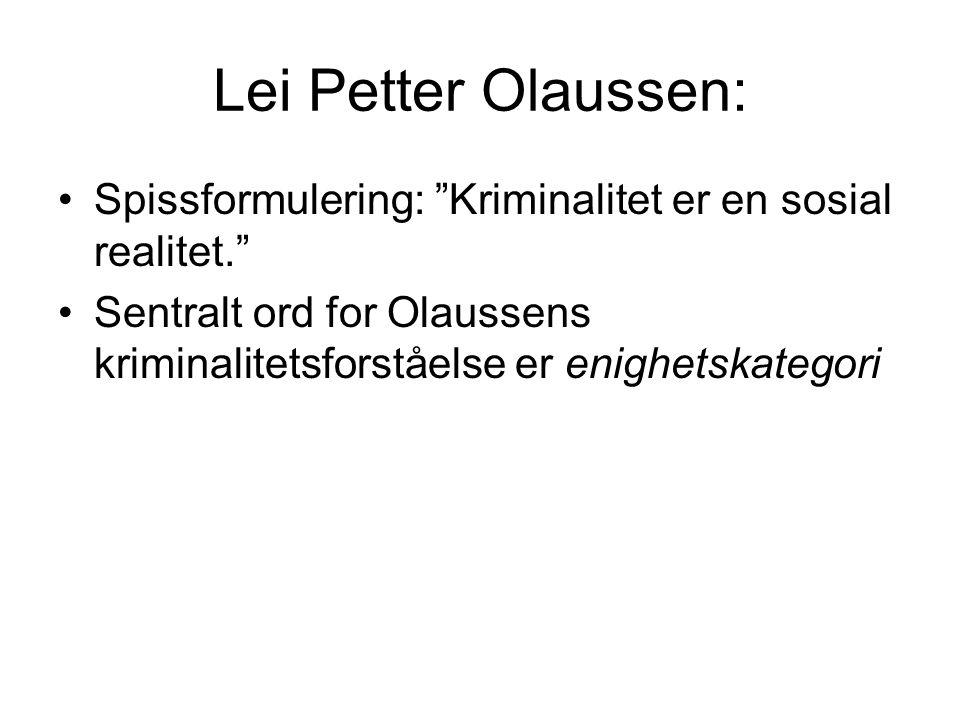 Lei Petter Olaussen: Spissformulering: Kriminalitet er en sosial realitet. Sentralt ord for Olaussens kriminalitetsforståelse er enighetskategori.