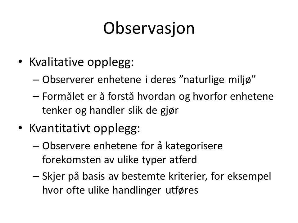 Observasjon Kvalitative opplegg: Kvantitativt opplegg: