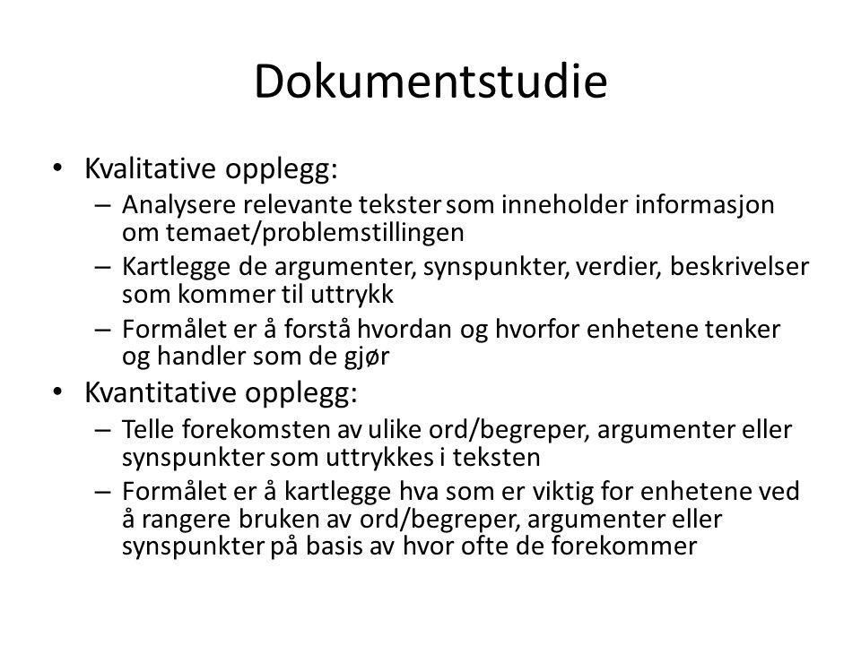 Dokumentstudie Kvalitative opplegg: Kvantitative opplegg: