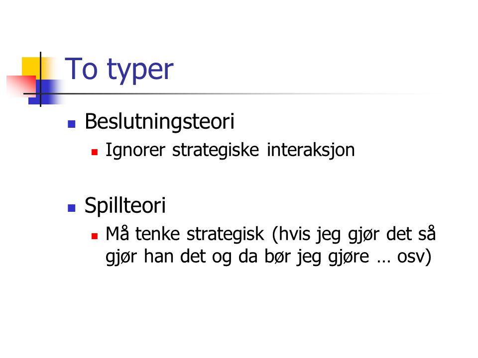 To typer Beslutningsteori Spillteori Ignorer strategiske interaksjon